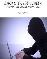 Back Off Cyber Creep! Preventing Online Predators