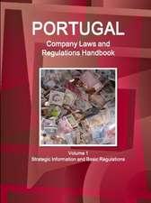 Portugal Company Laws and Regulations Handbook Volume 1 Strategic Information and Basic Regulations