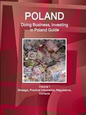 Poland: Doing Business, Investing in Poland Guide Volume 1 Strategic, Practical Information, Regulations, Contacts