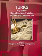 Turks and Caicos: Doing Business, Investing in Turks and Caicos Guide Volume 1 Strategic, Practical Information, Regulations, Contacts