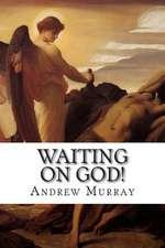 Waiting on God!