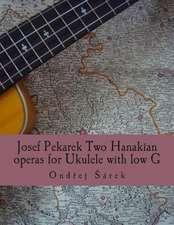 Josef Pekarek Two Hanakian Operas for Ukulele with Low G