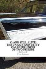 45 and Still Alive! the Unique and Witty Car Experiences of Two Friends