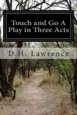 Touch and Go a Play in Three Acts