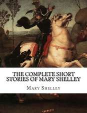 The Complete Short Stories of Mary Shelley