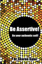 Be Assertive! Be Your Authentic Self!
