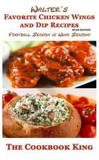 Walter's Favorite Chicken Wings and Dip Recipes