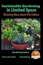 Sustainable Gardening in Limited Space - Knowing More about Pot Culture