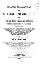 Modern Examinations of Steam Engineers, or Practical Theory Explained and Illustrated