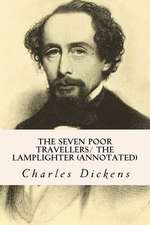 The Seven Poor Travellers/ The Lamplighter (Annotated)