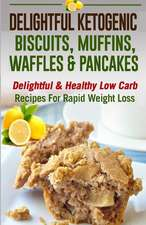 Delightful Ketogenic Biscuits, Muffins, Waffles & Pancakes