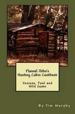 Flannel John's Hunting Cabin Cookbook