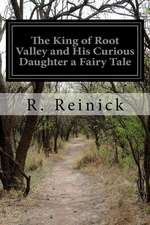 The King of Root Valley and His Curious Daughter a Fairy Tale