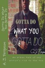 Gotta Do What You Gotta Do