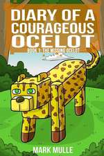 Diary of a Courageous Ocelot (Book 1):  The Missing Ocelot (an Unofficial Minecraft Book for Kids Ages 9 - 12 (Preteen)