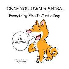 Once You Own a Shiba...