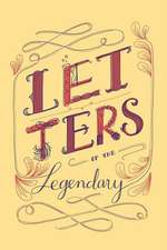 Letters of the Legendary