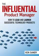 The Influential Product Manager: An Essential Toolkit for Effective Product Management