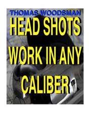 Head Shots Work in Any Caliber