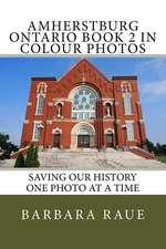 Amherstburg Ontario Book 2 in Colour Photos