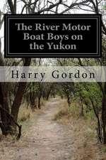 The River Motor Boat Boys on the Yukon