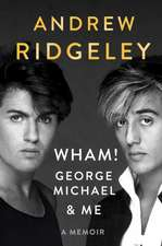 Wham!, George Michael and Me: A Memoir