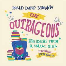 Matilda: Be Outrageous: Big Ideas from a Small Girl
