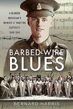 Barbed-Wire Blues: A Blinded Musician's Memoir of Wartime Captivity 1940-1943