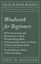 Woodwork for Beginners - With Instructions and Illustrations on Basic Woodworking Skills, Including Information on Tools, Timber and Simple Joints - T