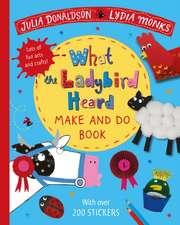 WHAT THE LADYBIRD HEARD MAKE & DO