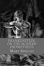 Frankenstein, or the Modern Prometheus (English Edition)