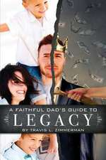 A Faithful Dad's Guide to Legacy