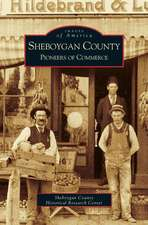 Sheboygan County: Pioneers of Commerce