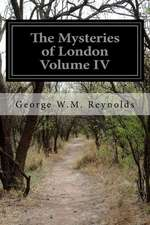 The Mysteries of London Volume IV