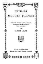 Difficult Modern French, Extraits Choisis Parmi Les Plus Difficiles de La Litterature Moderne