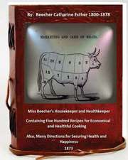 Miss Beecher's Housekeeper and Healthkeeper Containing Five Hundred Recipes for Economical and Healthful Cooking