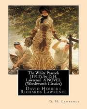 The White Peacock (1911), by D. H. Lawrence a Novel (Wordsworth Classics)