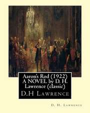 Aaron's Rod (1922) a Novel by D. H. Lawrence (Standard Classics)