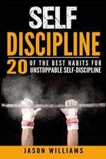 Self-Discipline 20 of the Best Habits for Unstoppable Self-Discipline