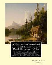 A   Week on the Concord and Merrimack Rivers, by Henry David Thoreau a Novel