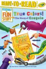 True Colors! the Story of Crayola