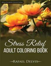 Stress Relief Adult Coloring Book, Wild Flower Collection I
