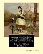 A Group of Noble Dames, by Thomas Hardy a Novel (World's Classics)