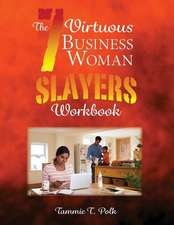 The 7 Virtuous Business Woman Slayers Workbook