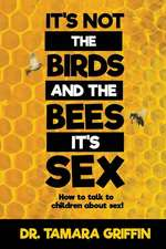 It's Not the Birds and the Bees, It's Sex!