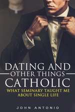 Dating and Other Things Catholic