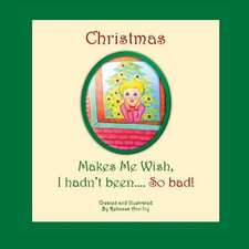 Christmas Makes Me Wish, I Hadn't Been... So Bad!