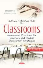 Classrooms: Volume I -- Assessment Practices for Teachers & Student Improvement Strategies