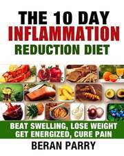 The 10 Day Inflammation Reduction Diet