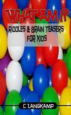 What Am I? Riddles and Brain Teasers for Kids